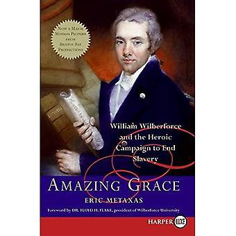 Amazing Grace: William Wilberforce et la campagne héroïque à l'esclavage de fin [gros caractères]