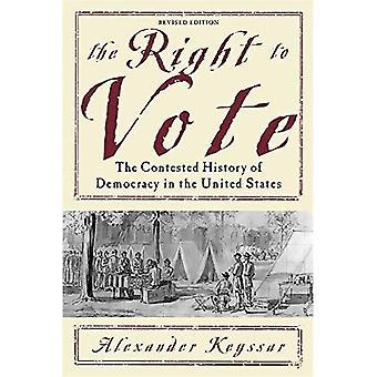 Het recht om te stemmen (2e): de bestreden geschiedenis van democratie in de Verenigde Staten