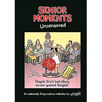 Senior Momente: Unzensiert: eine unanständig lustige Cartoon-Sammlung von Whyatt (Senior Momente)
