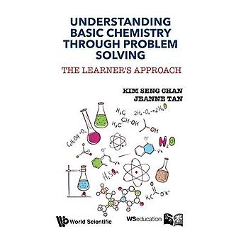 Understanding Basic Chemistry Through Problem Solving: The Learner'S Approach