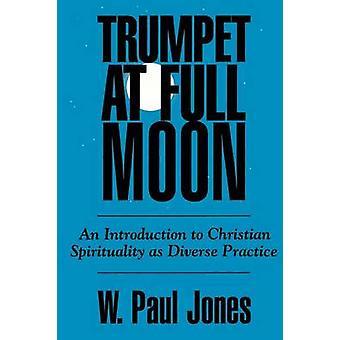 Trumpet vid fullmåne en introduktion till kristen spiritualitet som olika praxis av Jones & W. Paul
