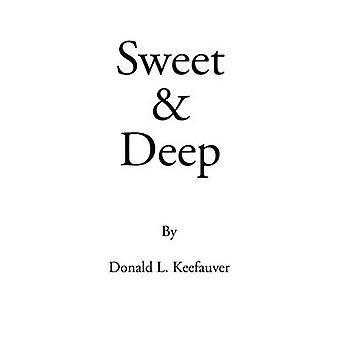 Sweet and Deep A Collection of Poems by Keefauver & Donald L.