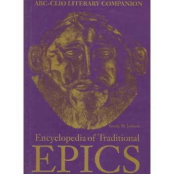 Encyclopedia of Traditional Epics by Jackson & Guida M.