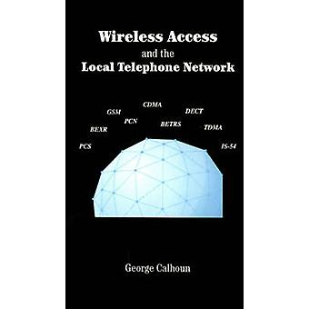 Wireless Access and the Local Telephone Network by Calhoun & George
