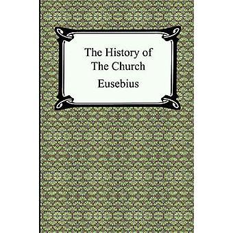 The History of the Church The Church History of Eusebius by Eusebius