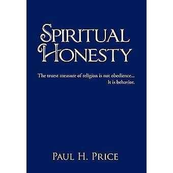 Spiritual Honesty The truest measure of religion is not obedience... It is behavior. by Price & Paul H.