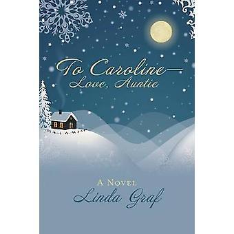 To CarolineLove Auntie A Novel by Graf & Linda