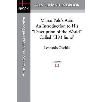 Marco Polos Asia An Introduction to His Description of the World Called Il Milione by Olschki & Leonardo