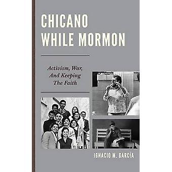 Chicano While Mormon by Ignacio M. Garcia