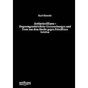 Antipriscilliana Dogmengeschichtliche Untersuchungen und Texte aus dem Streite gegen Priscillians Irrlehre av Knstle & Karl