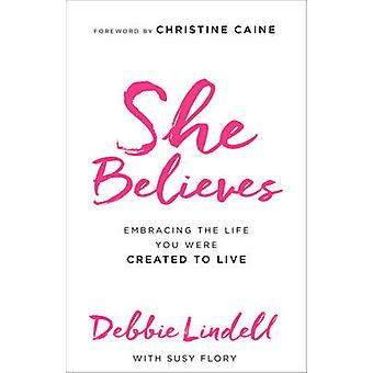 She Believes - Embracing the Life You Were Created to Live by Debbie L