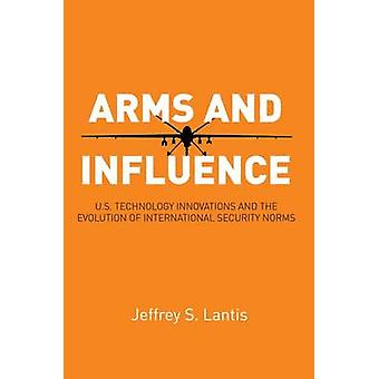 Arms and Influence - U.S. Technology Innovations and the Evolution of