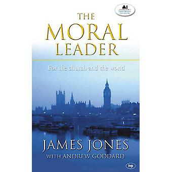 The Moral Leader - For the Church and the World by JAMES JONES - Andre