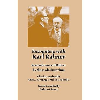 Encounters with Karl Rahner - Remembrances of Rahner by Those Who Knew