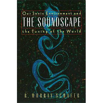 Soundscape - Our Sonic Environment and the Tuning of the World by R. M