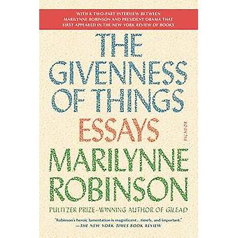 The Givenness of Things - Essays by Marilynne Robinson - 9781250097316