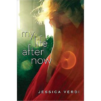 My Life After Now by Jessica Verdi - 9781402277856 Book