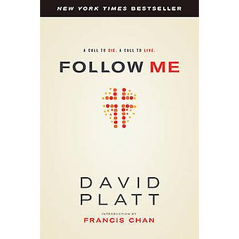 Follow Me - A Call to Die. a Call to Live. by David Platt - Francis Ch