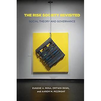 The Risk Society Revisited - Social Theory and Risk Governance by Euge