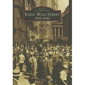 Early Wall Street - - 1830-1940 by Jay Hoster - 9781467122634 Book