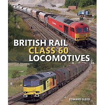 British Rail Class 60 Locomotives by Edward Gleed - 9781785001499 Book