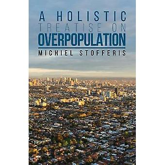 A Holistic Treatise On Overpopulation by A Holistic Treatise On Overp