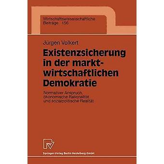 Existenzsicherung in der marktwirtschaftlichen Demokratie Normativer Anspruch konomische Rationalitt und sozialpolitische Realitt de Volkert et Jrgen