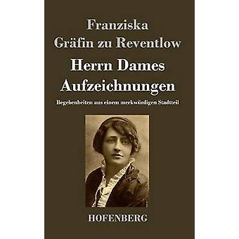 Herrn Dames Aufzeichnungen par Franziska Grfin zu Reventlow