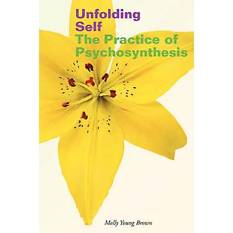 Unfolding Self - The Practice of Psychosynthesis by Molly Young Brown