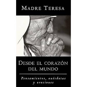 Desde El Corazon del Mundo - Pensamientos - Anecdotas - y Oraciones in