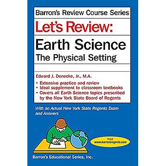 Let's Review Earth Science - The Physical Setting by Edward J Denecke