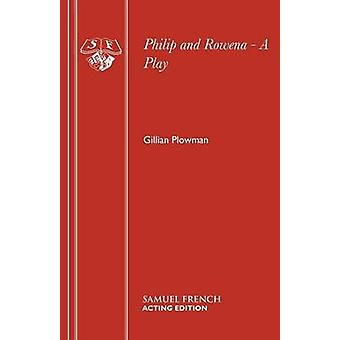 Philip and Rowena  A Play by Plowman & Gillian