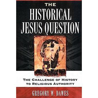 Histoire Jésus Question Le défi de l'histoire à l'autorité religieuse par Dawes et Gregory W.