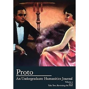 Proto An Undergraduate Humanities Journal Vol. 5 2014  Take Two Revisiting the Past by Cole & Jean Lee