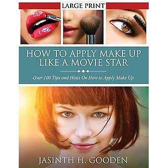 How to Apply Make Up Like in the Movies by Gooden & Jasinth H.