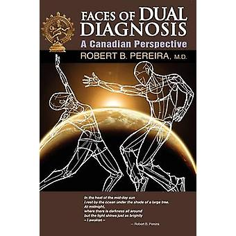 Faces of Dual Diagnosis A Canadian Perspective by Pereira & Robert B.