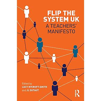 Flip The System UK A Teachers Manifesto by Lucy RycroftSmith