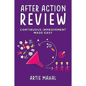 After Action Review Continuous Improvement Made Easy by Mahal & Artie