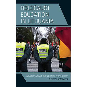Holocaust Education in Lithuania Community Conflict and the Making of Civil Society by Beresniova & Christine