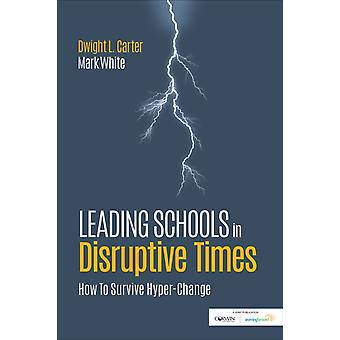 Leading Schools in Disruptive Times by Dwight L Carter