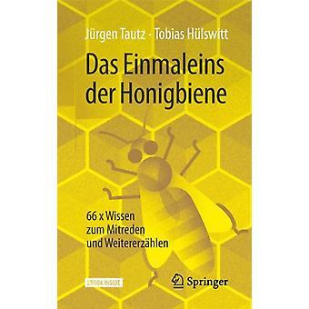 Das Einmaleins Der Honigbiene  66 X Wissen Zum Mitreden Und Weitererzahlen by J rgen Tautz & Tobias H lswitt & Illustrated by Sina Schwarz
