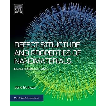 Defect Structure and Properties of Nanomaterials Second and Extended Edition by Gubicza & J.