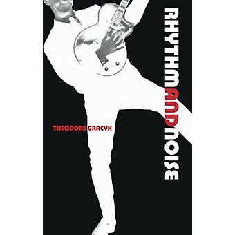 Rhythm and Noise An Aesthetics of Rock door Theodore Gracyk