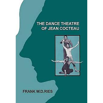 The Dance Theatre of Jean Cocteau by Ries & Frank W. D.