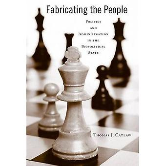 Fabricating the People: Politics and Administration in the Biopolitical State (Public Admin: Criticism and Creativity)
