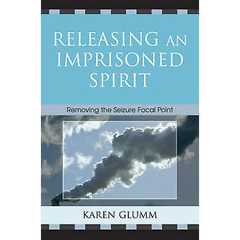 Releasing an Imprisoned Spirit Removing the Seizure Focal Point by Glumm & Karen