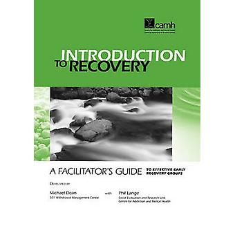Introduction to Recovery A Facilitators Guide to Effective Early Recovery Groups by Dean & Michael