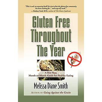 Gluten Free Throughout the Year A TwoYear MonthToMonth Guide for Healthy Eating by Smith & Melissa Diane