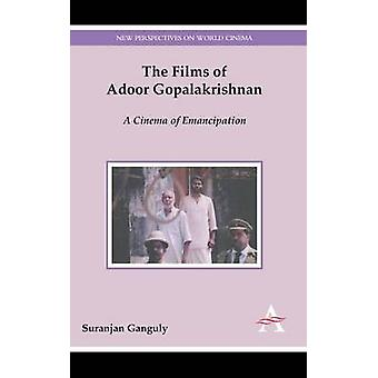 The Films of Adoor Gopalakrishnan A Cinema of Emancipation by Ganguly & Suranjan