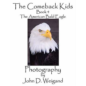 The Comeback Kids Book 4 The American Bald Eagle by Weigand & John D